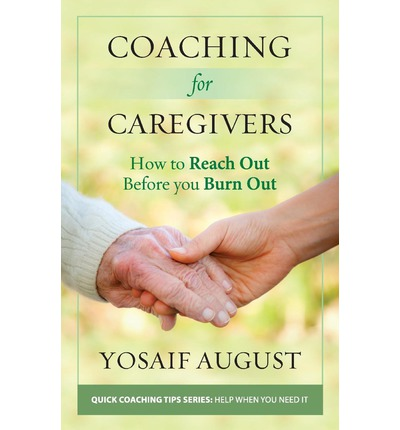 Coaching for Caregivers : How to Reach Out Before You Burn Out (Color Edition)