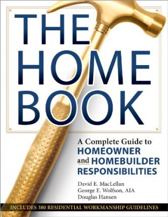 The Home Book : A Complete Guide to Homeowner and Homebuilder Responsibilites