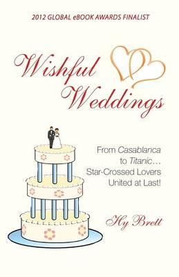 Wishful Weddings : From Casablanca to Titanic...Star-Crossed Lovers United at Last!