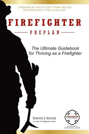 Firefighter Preplan : The Ultimate Guidebook for Thriving as a Firefighter