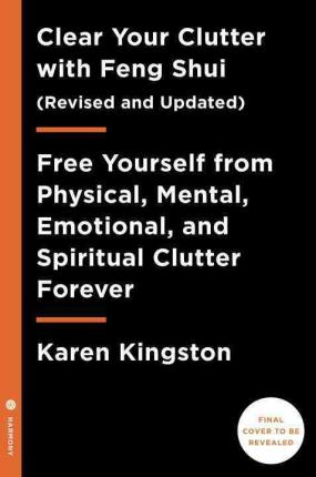 Clear Your Clutter with Feng Shui (Revised and Updated) : Free Yourself from Physical, Mental, Emotional, and Spiritual Clutter Forever