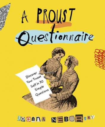 A Proust Questionnaire : Discover Your Truest Self--In 30 Simple Questions