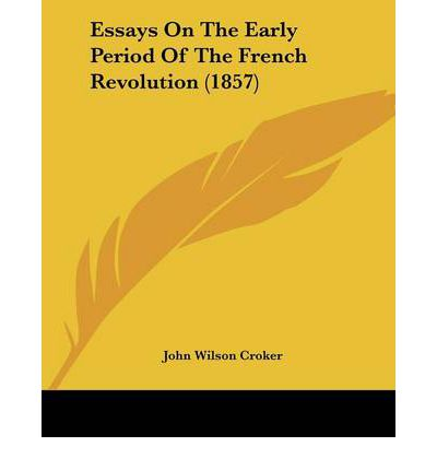 john wilson croker essays on the french revolution Limited the french revolution collections in the british library audrey c  of the french revolution  16 m f brightfield, john wilson croker,.