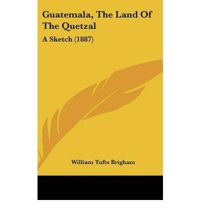 Guatemala, the Land of the Quetzal : A Sketch (1887)