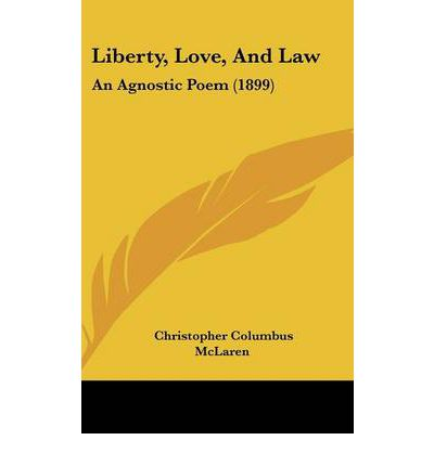 Liberty, Love, and Law : An Agnostic Poem (1899)