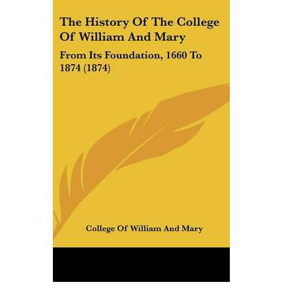 The History Of The College Of William And Mary : From Its Foundation, 1660 To 1874 (1874)