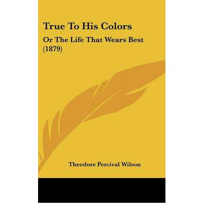 True to His Colors : Or the Life That Wears Best (1879)