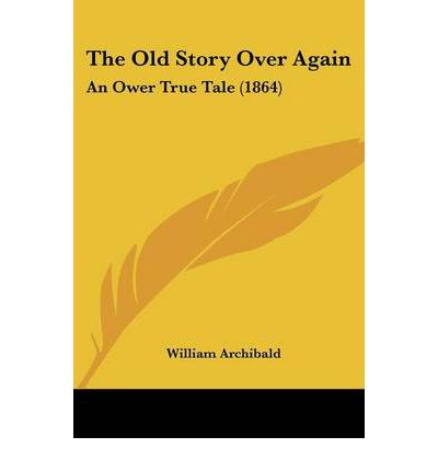 The Old Story Over Again : An Ower True Tale (1864)