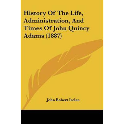 the life and times of john quincy adams The paperback of the john quincy adams by first all of the time john quincy adams is the standard by in john quincy's last month of life.
