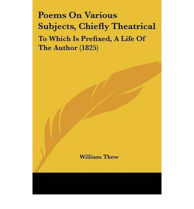 Poems on Various Subjects, Chiefly Theatrical : To Which Is Prefixed, a Life of the Author (1825)
