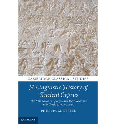 A Linguistic History of Ancient Cyprus : The Non-Greek Languages and Their Relations with Greek, c.1600-300 BC