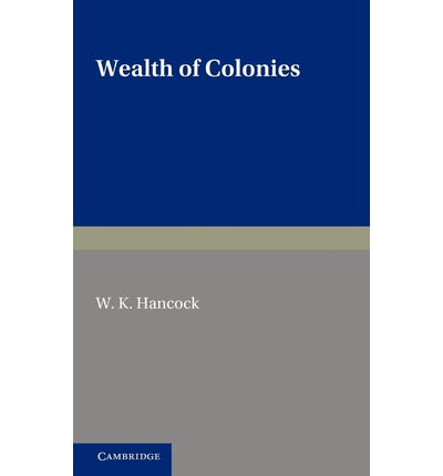 Wealth of Colonies : The Marshall Lectures, Delivered at Cambridge on 17 and 24 February 1950