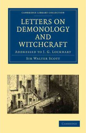 letters on demonology and witchcraft sir walter scott With letters on demonology and witchcraft