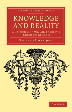 Knowledge and Reality : A Criticism of Mr F. H. Bradley's 'Principles of Logic'