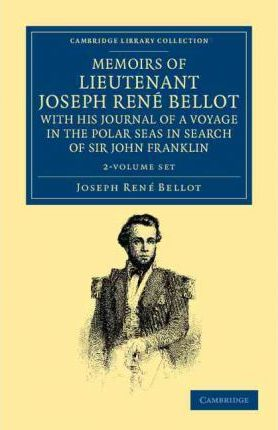 Memoirs of Lieutenant Joseph Rene Bellot, with His Journal of a Voyage in the Polar Seas in Search of Sir John Franklin 2 Volume Set