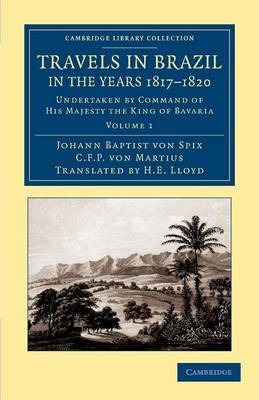 Travels in Brazil, in the Years 1817-1820 : Undertaken by Command of His Majesty the King of Bavaria