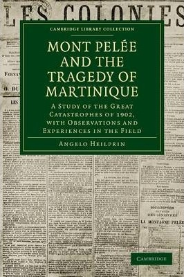 Mont Pelee and the Tragedy of Martinique : Angelo Heilprin ... - photo#36