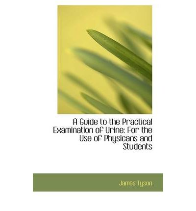A Guide to the Practical Examination of Urine : For the Use of Physicans and Students