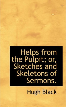 Helps from the Pulpit; Or, Sketches and Skeletons of Sermons.