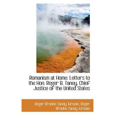 Romanism at Home : Letters to the Hon. Roger B. Taney, Chief Justice of the United States
