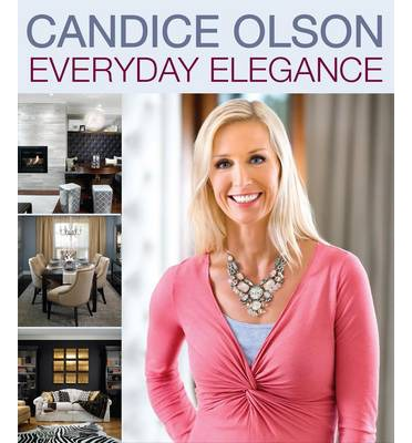 Candice Olson Everyday Elegance Candice Olson 9781118477472