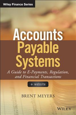 Accounts Payable Systems : A Guide to E-Payments, Regulation, and Financial Transactions