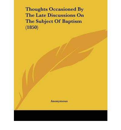 Thoughts Occasioned by the Late Discussions on the Subject of Baptism (1850)