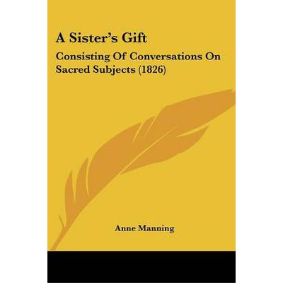 A Sister's Gift : Consisting of Conversations on Sacred Subjects (1826)