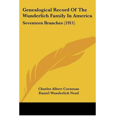 Genealogical Record of the Wunderlich Family in America : Seventeen Branches (1911)