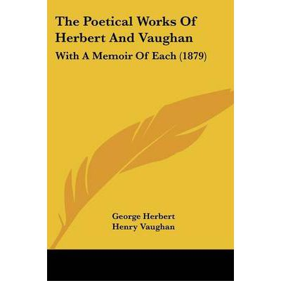 The Poetical Works of Herbert and Vaughan : With a Memoir of Each (1879)