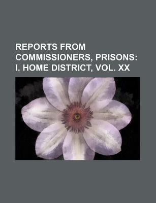 Reports from Commissioners, Prisons; I. Home District, Vol. XX