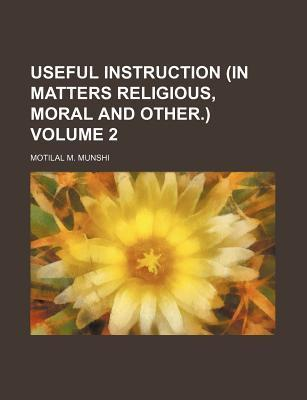 Download gratuito di libri informatici Useful Instruction in Matters Religious, Moral and Other. Volume 2 by Motilal M Munshi PDF