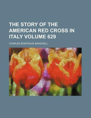 The Story of the American Red Cross in Italy Volume 629