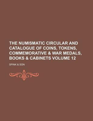 The Numismatic Circular and Catalogue of Coins, Tokens, Commemorative & War Medals, Books & Cabinets Volume 12