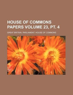 House of Commons Papers Volume 23, PT. 4