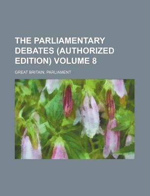 The Parliamentary Debates (Authorized Edition) Volume 8