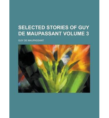 Selected Stories of Guy de Maupassant Volume 3