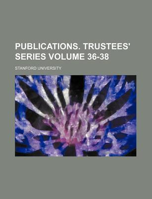 Publications. Trustees' Series Volume 36-38
