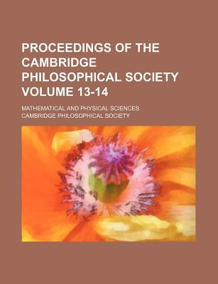 Proceedings of the Cambridge Philosophical Society Volume 13-14; Mathematical and Physical Sciences