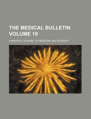 The Medical Bulletin Volume 19; A Monthly Journal of Medicine and Surgery