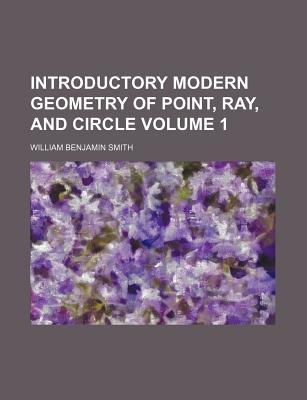 Introductory Modern Geometry of Point, Ray, and Circle Volume 1