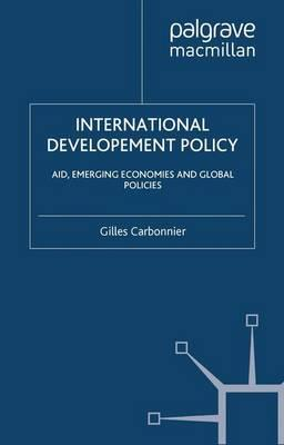 International Development Policy : Aid, Emerging Economies and Global Policies