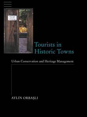 Tourists in Historic Towns : Urban Conservation and Heritage Management