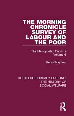 The Morning Chronicle Survey of Labour and the Poor: Volume 6 : The Metropolitan Districts