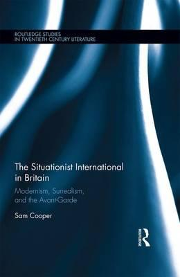 The Situationist International in Britain : Modernism, Surrealism, and the Avant-Garde
