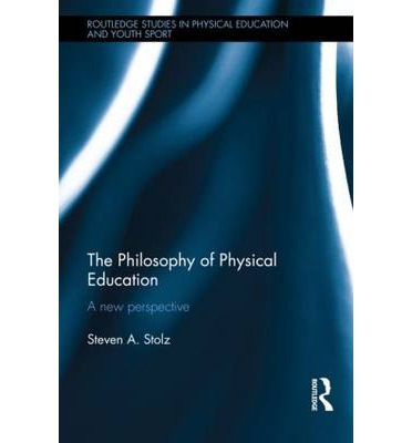 The Philosophy of Physical Education : A New Perspective