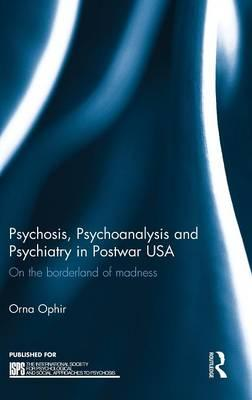 Psychosis, Psychoanalysis and Psychiatry in Post War USA : On the Borderland of Madness