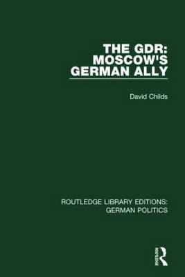 The GDR : Moscow's German Ally
