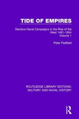Tide of Empires: 1481-1654 Volume 1 : Decisive Naval Campaigns in the Rise of the West