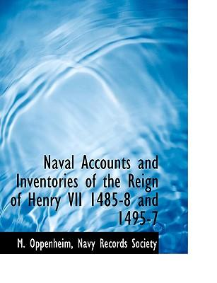 Naval Accounts and Inventories of the Reign of Henry VII 1485-8 and 1495-7